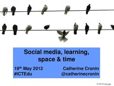Social media, learning, space and time – Presentation at ICTEdu 2012