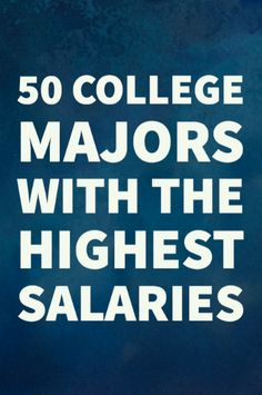 50 College majors with the highest post-graduation salaries.