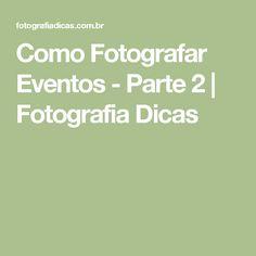 Como Fotografar Eventos - Parte 2   Fotografia Dicas