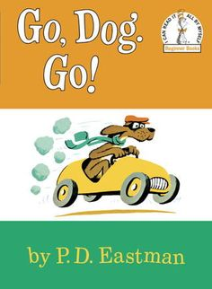 Go, Dog. Go! This was the first book I read. It was so cool because I would sit with my parents and read it to them because I had taught myself to read it and it makes this book so special. Although it took me a couple tries I read it!