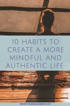 Have a hard time being yourself in all situations? Is it difficult for you to appreciate the present moment? Get caught up in hopes for the future and frustration about the past? Read about mindfulness habits to help you find peace. #authenticity #mindfulness #meditateandwonder #mindfulnesstechniques #mindfulnesspractice