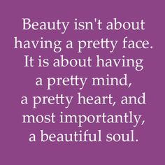 Beauty isn't about having a pretty face.