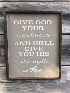 Give God Your Weakness Wood Sign 12 x 15
