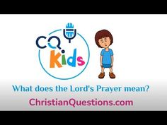 What does the Lord's Prayer Mean ? CQ Kids