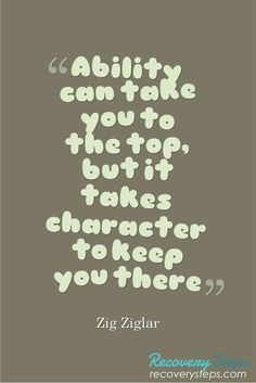 Inspirational Quotes:Ability can take you to the top, but it takes character to keep you there   Follow: https://www.pinterest.com/RecoverySteps/