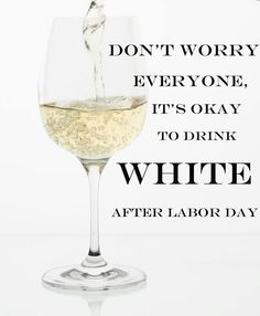 Drink white after Labor Day