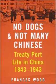 No Dogs and Not Many Chinese: Treaty Port Life in China 1843-1943: Frances Wood: 9780719564000: Amazon.com: Books