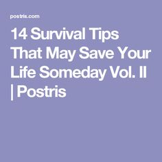 14 Survival Tips That May Save Your Life Someday Vol. II | Postris