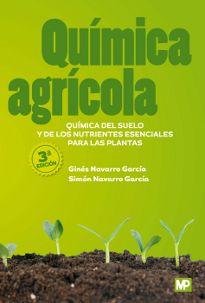 Química agrícola : química del suelo y de los nutrientes esenciales para las plantas / Ginés Navarro García, Simón Navarro García. Mundi-Prensa, 2013