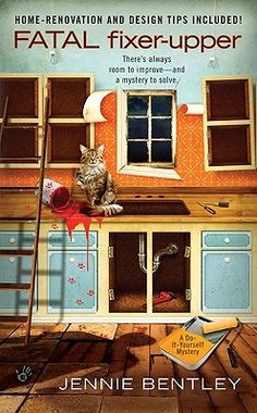 Fatal Fixer-Upper (A Do-It-Yourself Mystery, #1) by Jennie Bentley