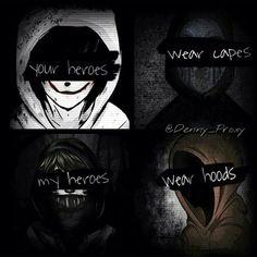 Your heros wear capes, my heros wear hoods