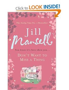 Don't Want To Miss A Thing: A warm and witty romance with many twists along the way by Jill Mansell - Books Great Books, New Books, Books To Read, Dexter, Meg Cabot, The Selection, Everything Changes, Along The Way, So Little Time