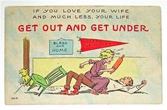 """""""If you love your wife, and much less, your life, get out and get under""""  As the women's suffrage movement gained momentum in the early 20th century, the picture postcard industry was utilised to denigrate women fighting for the vote. [Click on this image to find a short video exploring the meaning and point of feminism]  h/t Sociological Images: Seeing Is Believing"""