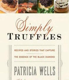 Simply Truffles: Recipes And Stories That Capture The Essence Of The Black Diamond PDF