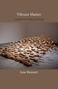 Vibrant Matter: A Political Ecology of Things by Jane Bennett
