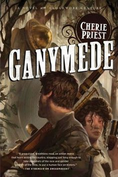 """Ganymede - A Clockwork Century novel by Cherie Priest ~ Summary of the book by Priest herself: """"[M]y Hunley version 4.0 submarine book about Andan Cly and his crew having a damp misadventure in a Texian-occupied New Orleans, plus Bonus! guerrilla warfare, other assorted historic pirates, and a madam whose brothel serves as a front for a Union spy operation."""" A blast to read, with yet another strong female lead. (Priest spoils us readers so.)"""