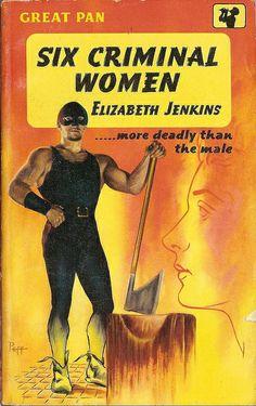 "Six criminal women by Elizabeth Jenkins Pan Books #G152,1958. Cover art by Sam Peffer (""Peff"")."