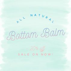 The Tiny Tonics all natural Bottom Balm is 20% off in our Spring Sale on now!