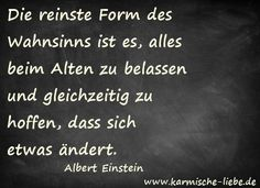 """Die reinste Form des Wahnsinns ist es, alles beim Alten zu belassen und gleichzeitig zu hoffen, dass sich etwas ändert."" Albert Einstein People Quotes, True Quotes, Funny Quotes, Famous Quotes, Best Quotes, What If Quotes, German Words, Albert Einstein Quotes, Clever Quotes"