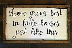 Love Grows Best In Little Houses Just Like This , Shabby Chic Decor , Rustic Wood Sign , Farmhouse Decor , Family Sign , Home Sign