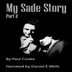 My Sade Story, Part 2 (Unabridged) by Paul Cooke, http://www.amazon.co.uk/dp/B00COF887Q/ref=cm_sw_r_pi_dp_0p-0rb1E4P34X