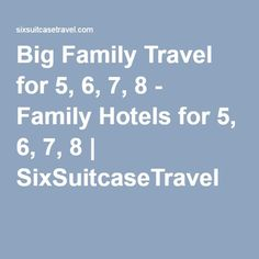 Big Family Travel for 5, 6, 7, 8 - Family Hotels for 5, 6, 7, 8 | SixSuitcaseTravel