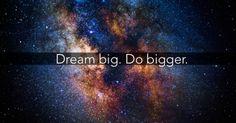 Dream BIG, Do BIGGER! Shared by http://Abundance4Me.com