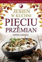Jesień w kuchni pięciu przemian. Przepisy wegetariańskie-Czelej Anna