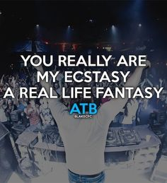 You really are my ecstasy A real life fantasy ♥ ATB Music Love, Music Is Life, Love Songs, Edm Quotes, Music Quotes, Rave Quotes, Trance Music, Edm Music, Edm Lyrics