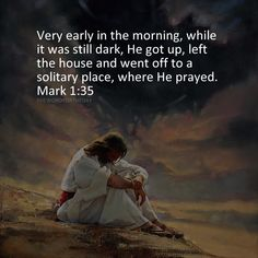 Mark 1:35 Very early in the morning, while it was still dark, HE got up, left the house and went off to a solitary place, where He prayed.' - Prayer is our vital link with the Lord. - The enemy wants to keep so busy that we don't find the time to...