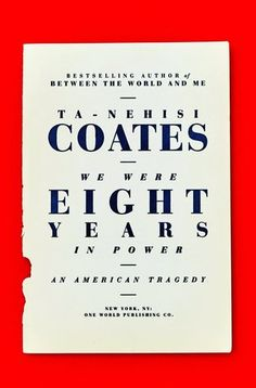 August 2017 // We Were Eight Years in Power: An American Tragedy by Ta-Nehisi Coates