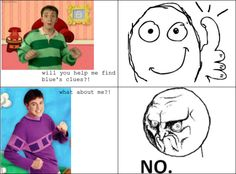 Funny photos funny Blues Clues new guy I Love To Laugh, Make Me Smile, No Kidding, Blues Clues, Rage Comics, 90s Kids, Look At You, Childhood Memories, I Laughed