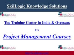 SkilLogic Solutions is one of the best training institute in India. Current presentation about Project Management Courses Training in India. #ProjectManagementTraining