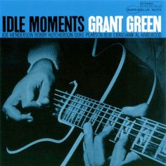 Grant Green - Idle Moments (1965)