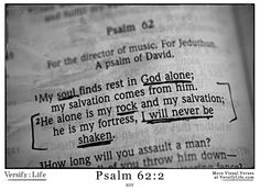 Psalm 62., this has been my favorite verse for a while now. very powerful :) want it tatted