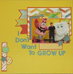I dont Want to Grow Up - Scrapbook.com
