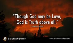 "themindquotes.com : Mahatma Gandhi Quotes on God and Truth""Though God may be Love, God is Truth above all."" ~ Mahatma Gandhi"