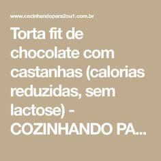 Torta fit de chocolate com castanhas (calorias reduzidas, sem lactose) - COZINHANDO PARA 2 OU 1