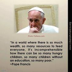 ~ Pope Francis, God bless and protect this man.