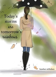 Today's Storms are Tomorrow's Rainbows - - Cards and Art for Women - Inspirational Art for Women - Rose Hill Design Mutmachkarten - Goal Quotes, Words Quotes, Life Quotes, Peace Quotes, Uplifting Quotes, Motivational Quotes, Inspirational Quotes, Family Quotes Love, Monday Morning Quotes