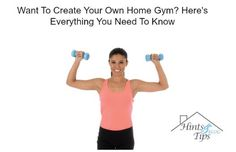 Want To Create Your Own Home Gym? Here's Everything You Need To Know