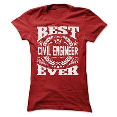 BEST CIVIL ENGINEER EVER T SHIRTS T Shirts, Hoodies, Sweatshirts - #shirtless #t shirt design website. GET YOURS => https://www.sunfrog.com/Geek-Tech/BEST-CIVIL-ENGINEER-EVER-T-SHIRTS-Ladies.html?60505