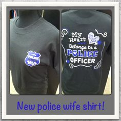 My heart belongs to a police officer shirt. so cute! i love this