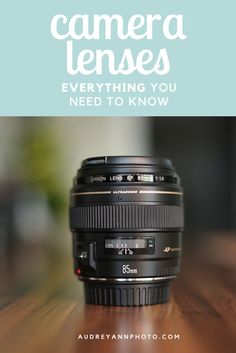 Everything You Need to Know About Camera Lenses