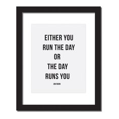 Hang this beautiful 'Either you run the day or the day will run' inspirational print on your walls ◦ Materials: Archival Paper, Ink, Love◦ Made to order◦ Frame