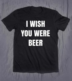 I Wish You Were Beer Alcohol Pun Tumblr by HyperWaveFashion