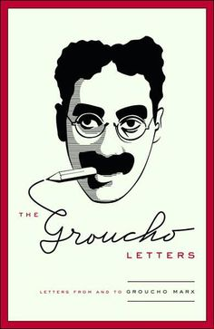 """Please accept my resignation. I don't care to belong to any club that will have me as a member.""   ― Groucho Marx, The Groucho Letters"