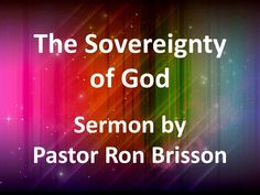 The Sovereignty of God by Pastor Ron Brisson