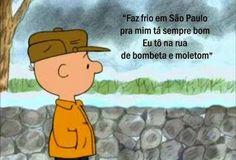 faz frio em São Paulo, pra mim tá sempre bom. Eu tô na rua de bombeta e moletom. Charlie Brown