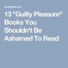 """13 """"Guilty Pleasure"""" Books You Shouldn't Be Ashamed To Read"""